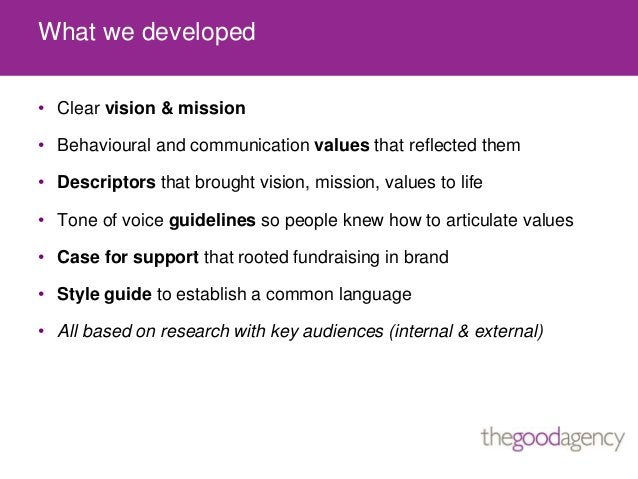 What we developed• Clear vision & mission• Behavioural and communication values that reflected them• Descriptors that brou...
