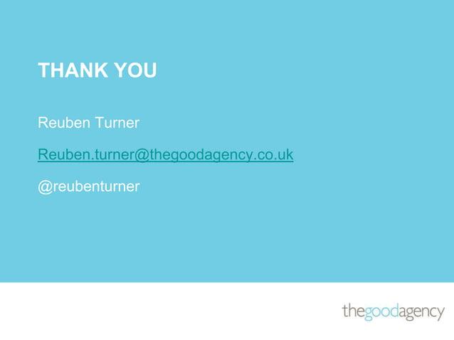 THANK YOUReuben TurnerReuben.turner@thegoodagency.co.uk@reubenturner
