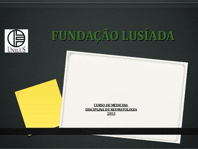 FUNDAÇÃO LUSÍADA         CURSO DE MEDICINA    DISCIPLINA DE REUMATOLOGIA                2013