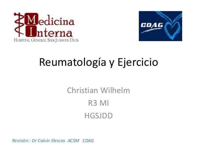 Reumatología y Ejercicio Christian Wilhelm R3 MI HGSJDD Revisión : Dr Calvin Illescas ACSM CDAG