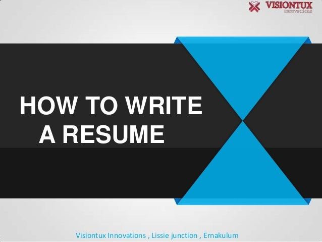 HOW TO WRITE A RESUME  Visiontux Innovations , Lissie junction , Ernakulum
