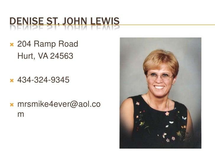 DENISE ST. JOHN LEWIS      204 Ramp Road       Hurt, VA 24563      434-324-9345         mrsmike4ever@aol.co      m