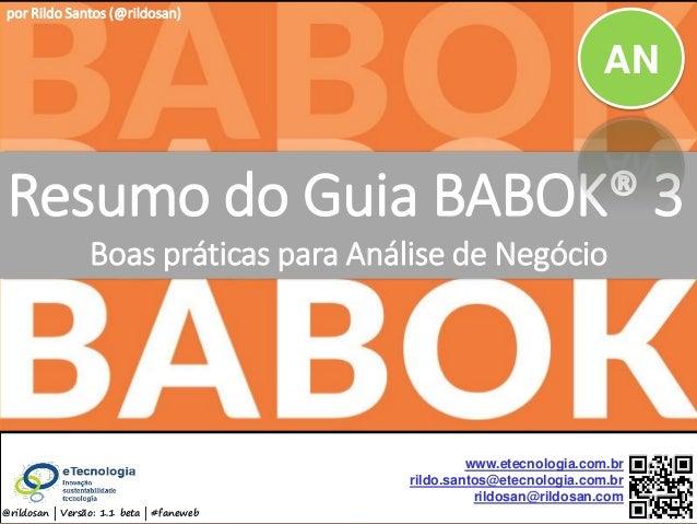 by @rildosan ® | rildo.santos@etecnologia.com.brResumo do Guia BABOK® 3 Resumo do Guia BABOK® 3 Boas práticas para Análise...