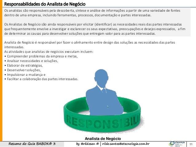 by @rildosan ®   rildo.santos@etecnologia.com.brResumo do Guia BABOK® 3 Os analistas são responsáveis pela descoberta, sín...