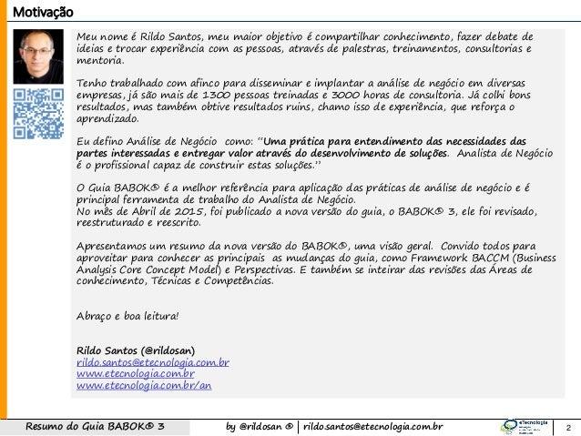 by @rildosan ®   rildo.santos@etecnologia.com.brResumo do Guia BABOK® 3 Meu nome é Rildo Santos, meu maior objetivo é comp...