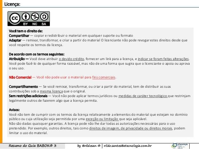by @rildosan ®   rildo.santos@etecnologia.com.brResumo do Guia BABOK® 3 Licença: Você tem o direitode: Compartilhar — copi...