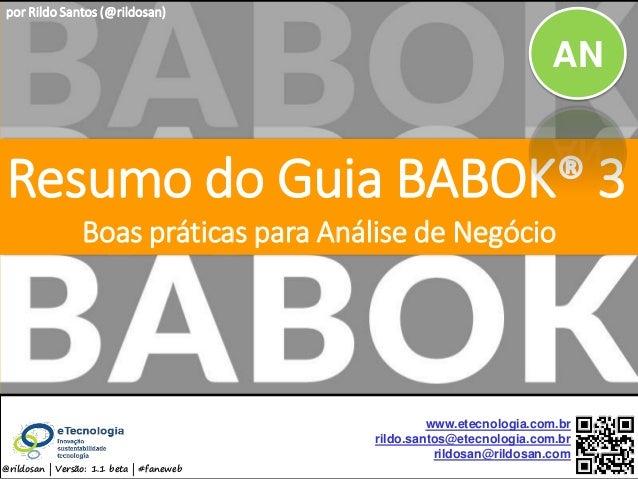 by @rildosan ®   rildo.santos@etecnologia.com.brResumo do Guia BABOK® 3 Resumo do Guia BABOK® 3 Boas práticas para Análise...