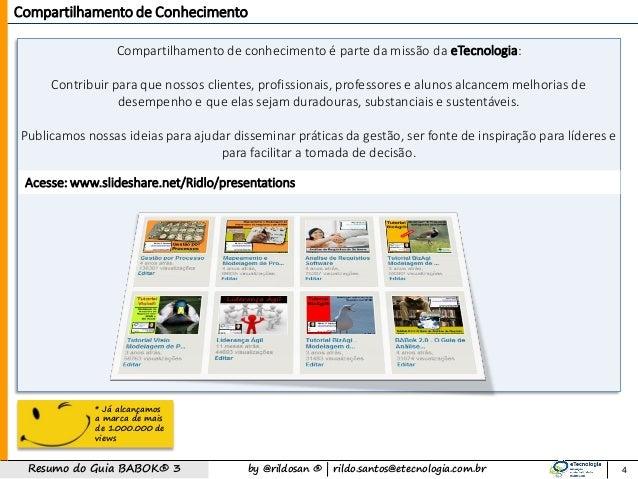 by @rildosan ®   rildo.santos@etecnologia.com.brResumo do Guia BABOK® 3 Acesse: www.slideshare.net/Ridlo/presentations Com...