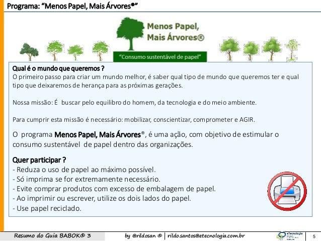 by @rildosan ®   rildo.santos@etecnologia.com.brResumo do Guia BABOK® 3 O programa Menos Papel, Mais Árvores®, é uma ação,...