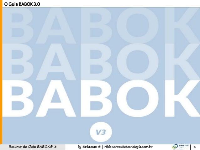 by @rildosan ®   rildo.santos@etecnologia.com.brResumo do Guia BABOK® 3 6 O Guia BABOK 3.0