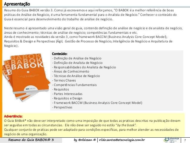 by @rildosan ®   rildo.santos@etecnologia.com.brResumo do Guia BABOK® 3 7 Resumo do Guia BABOK versão 3. Como já escrevemo...