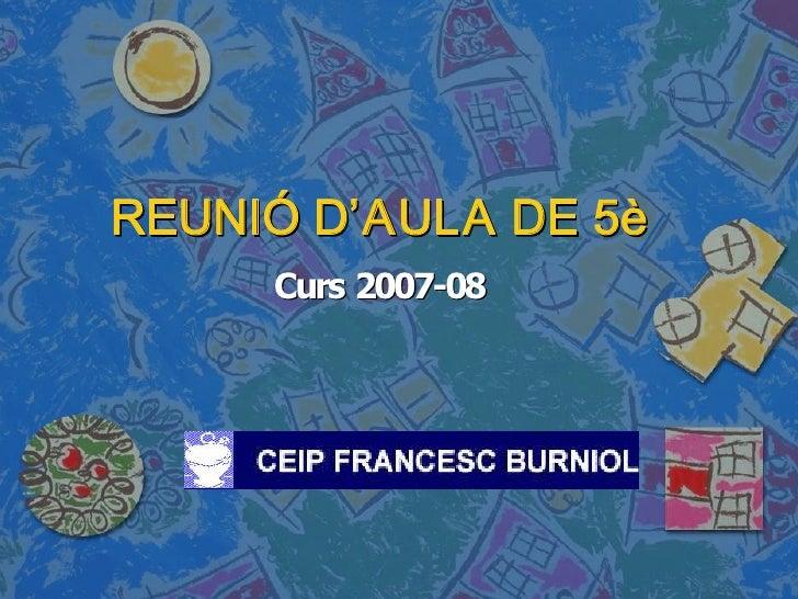 REUNIÓD'' REUNI DAULADE5è           AULADE5      Curs200708      Curs2007 08               