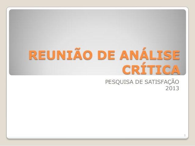 REUNIÃO DE ANÁLISE CRÍTICA PESQUISA DE SATISFAÇÃO 2013  1