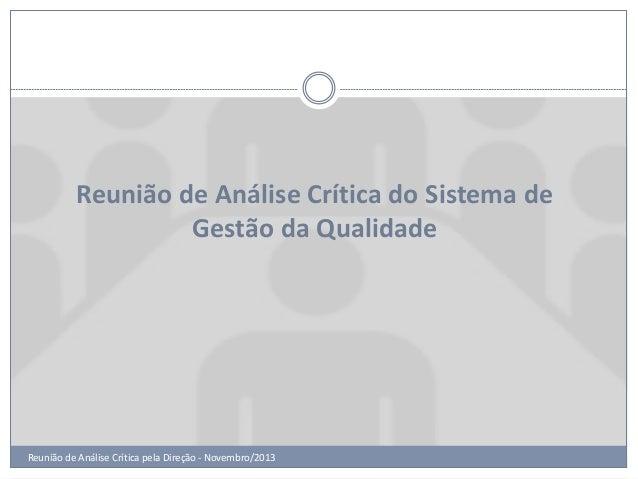 Reunião de Análise Crítica do Sistema de Gestão da Qualidade  Reunião de Análise Crítica pela Direção - Novembro/2013