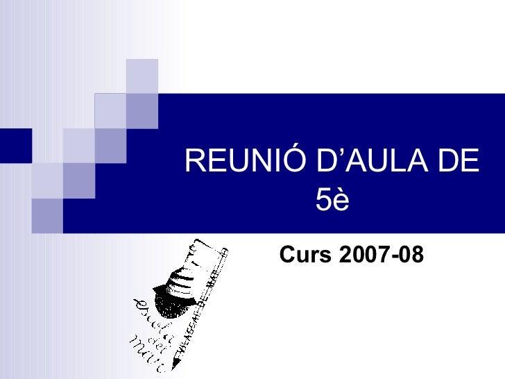 REUNIÓ D'AULA DE 5è Curs 2007-08
