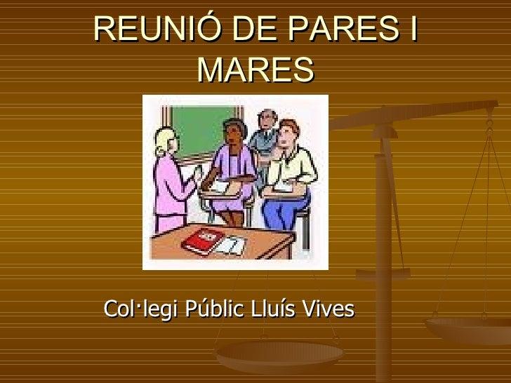 REUNIÓ DE PARES I MARES <ul><li>Col·legi Públic Lluís Vives </li></ul>