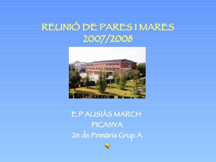 REUNIÓ DE PARES I MARES 2007/2008 E.P AUSIÀS MARCH  PICANYA 2n de Primària Grup A
