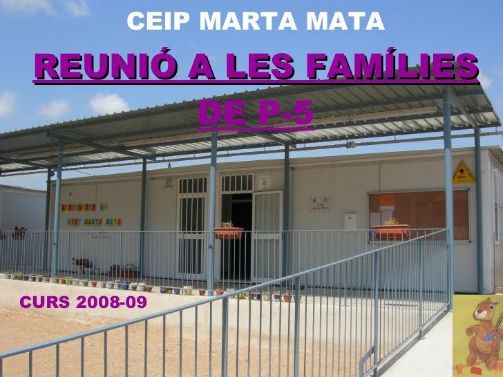 CEIP MARTA MATA CURS 2008-09 REUNIÓ A LES FAMÍLIES  DE P-5