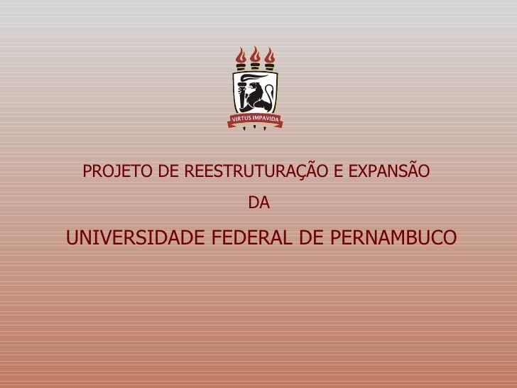 PROJETO DE REESTRUTURAÇÃO E EXPANSÃO  DA  UNIVERSIDADE FEDERAL DE PERNAMBUCO
