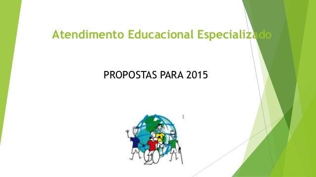 Atendimento Educacional Especializado PROPOSTAS PARA 2015