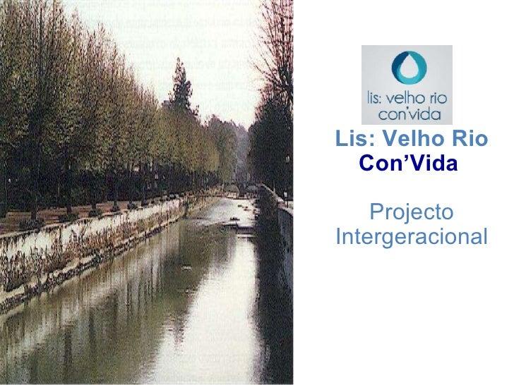 Lis: Velho Rio  Con'Vida   Projecto Intergeracional