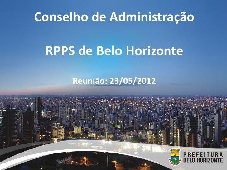 Conselho de Administração RPPS de Belo Horizonte     Reunião: 23/05/2012
