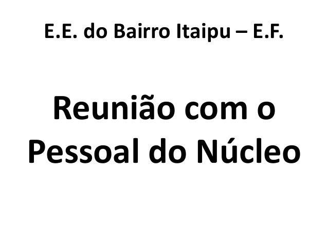 E.E. do Bairro Itaipu – E.F. Reunião com o Pessoal do Núcleo