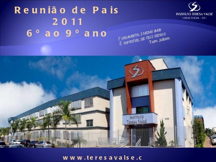 Reunião de Pais 2011 6º ao 9º ano Fundamental é mesmo amor É impossível ser feliz sozinho. Tom Jobim www.teresavalse.com.br