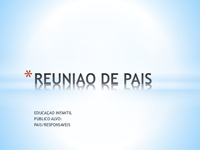 EDUCAÇAO INFANTIL  PUBLICO ALVO:  PAIS/RESPONSAVEIS  *