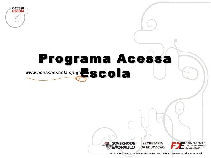 Programa Acessa Escola www.acessaescola.sp.gov.br COORDENADORIA DE ENSINO DO INTERIOR - DIRETORIA DE ENSINO – REGIÃO DE JA...