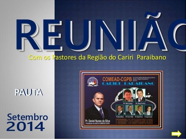 REUNIÃOCom os Pastores da Região do Cariri Paraibano REUNIÃO PAUTAPAUTA Setembro