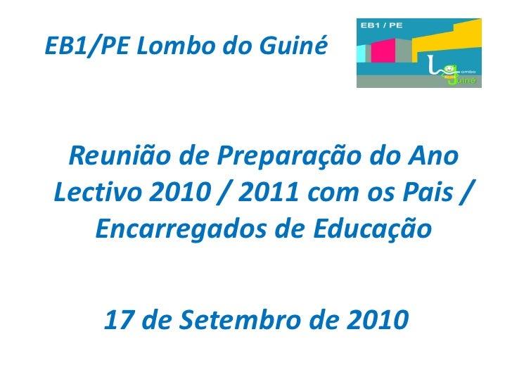 EB1/PE Lombo do Guiné    Reunião de Preparação do Ano Lectivo 2010 / 2011 com os Pais /    Encarregados de Educação      1...