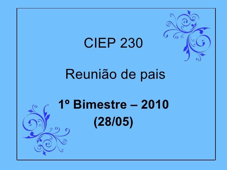 CIEP 230  Reunião de pais 1º Bimestre – 2010 (28/05)