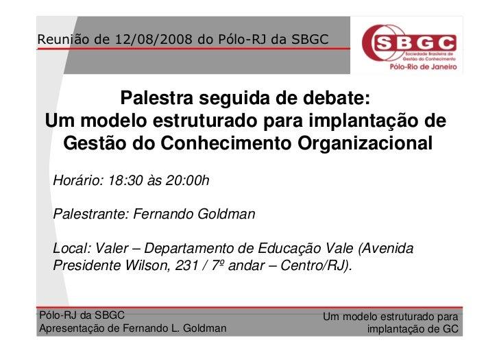 Reunião de 12/08/2008 do Pólo-RJ da SBGC           Palestra seguida de debate:  Um modelo estruturado para implantação de ...