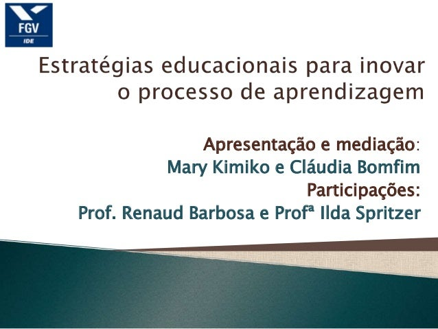 Apresentação e mediação:          Mary Kimiko e Cláudia Bomfim                           Participações:Prof. Renaud Barbos...