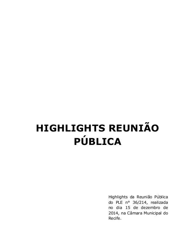 HIGHLIGHTS REUNIÃO PÚBLICA             Highlights da Reunião Pública do PLE n° 36/214, ...