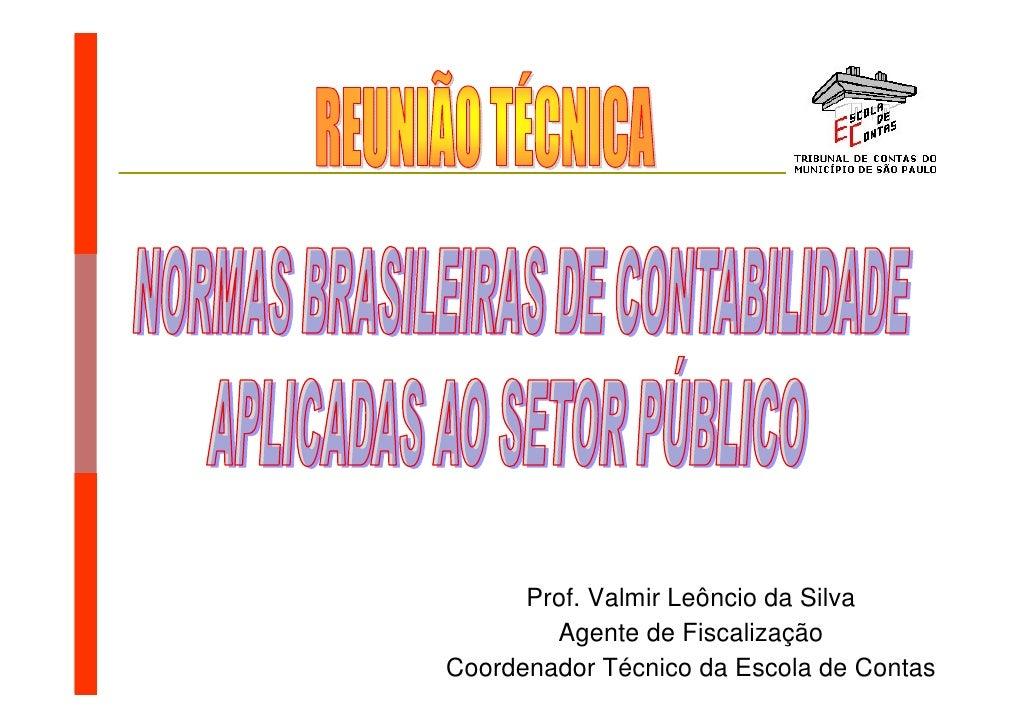 Prof. Valmir Leôncio da Silva         Agente de Fiscalização                 Prof. Valmir Leôncio da Silva Coordenador Téc...