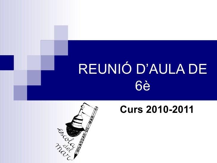 REUNIÓ D'AULA DE 6è Curs 2010-2011