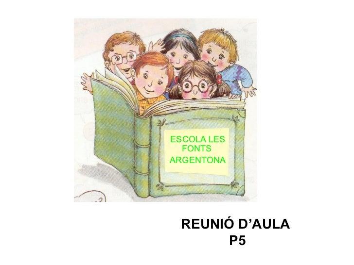 ESCOLA LES  FONTSARGENTONA  REUNIÓ D'AULA        P5