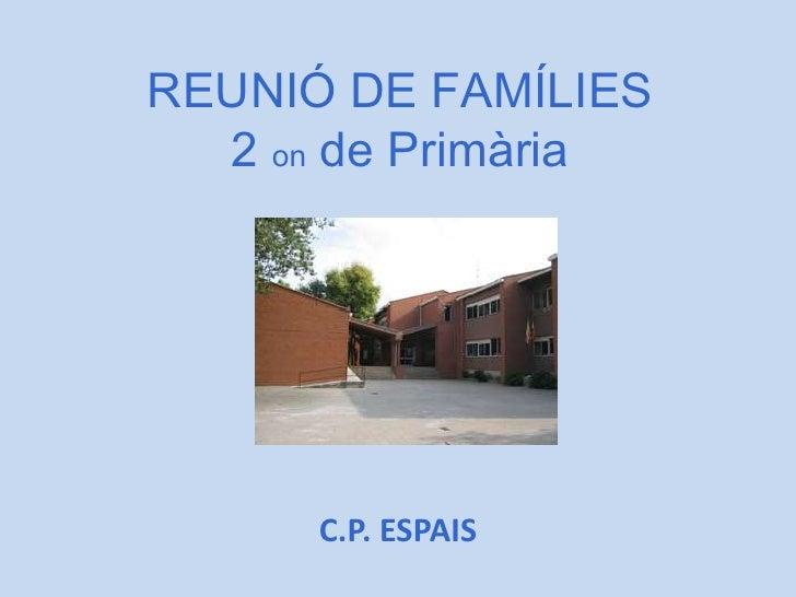 REUNIÓ DE FAMÍLIES  2 on de Primària      C.P. ESPAIS