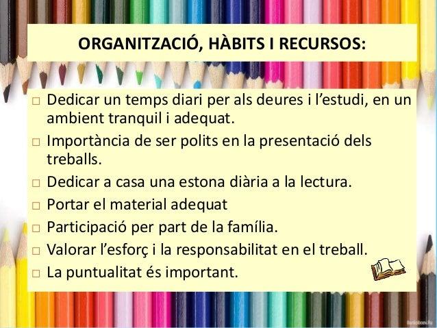 DINÀMICA D'AULA   Els alumnes assumeixen diferents responsabilitats:  càrrecs a l'aula (passar llista, temps, repartir el...