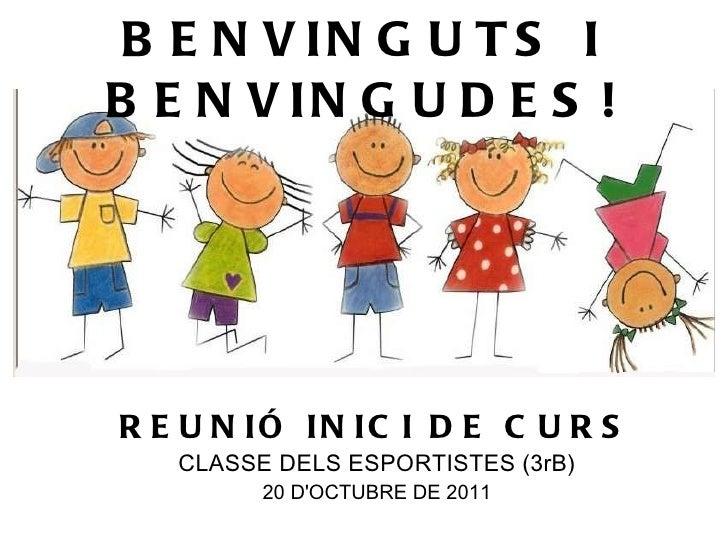 BENVINGUTS I BENVINGUDES! REUNIÓ INICI DE CURS CLASSE DELS ESPORTISTES (3rB) 20 D'OCTUBRE DE 2011