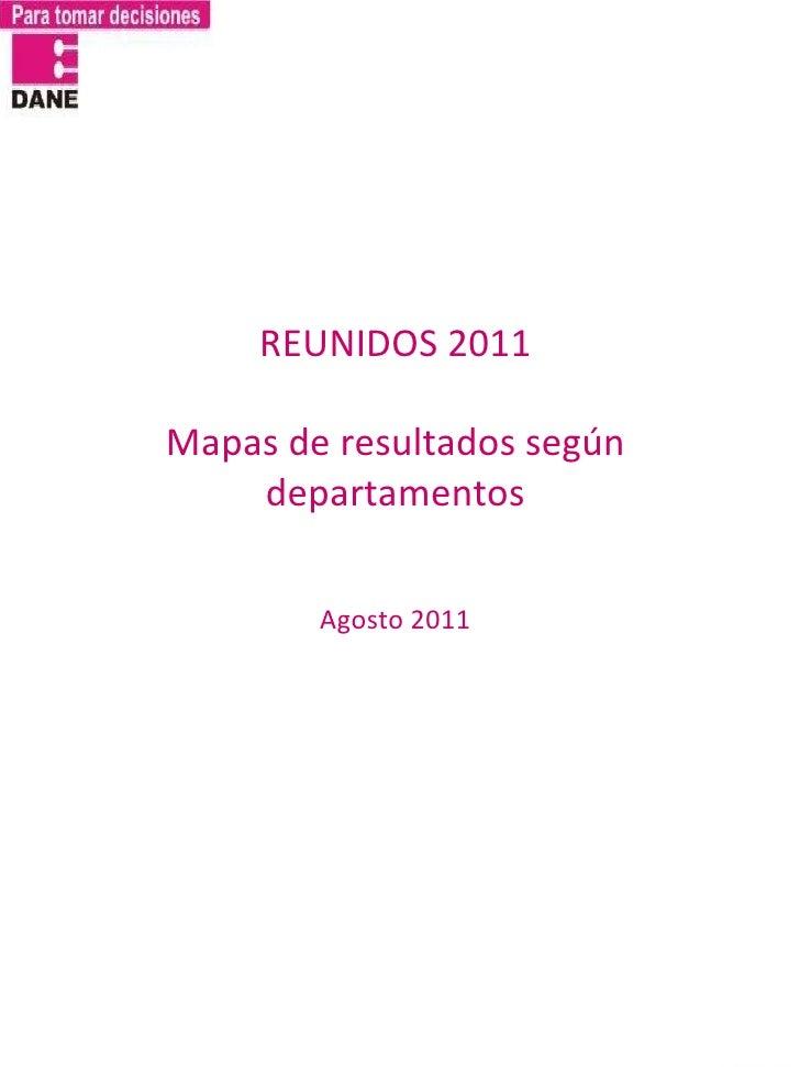 REUNIDOS 2011 Mapas de resultados según departamentos Agosto 2011