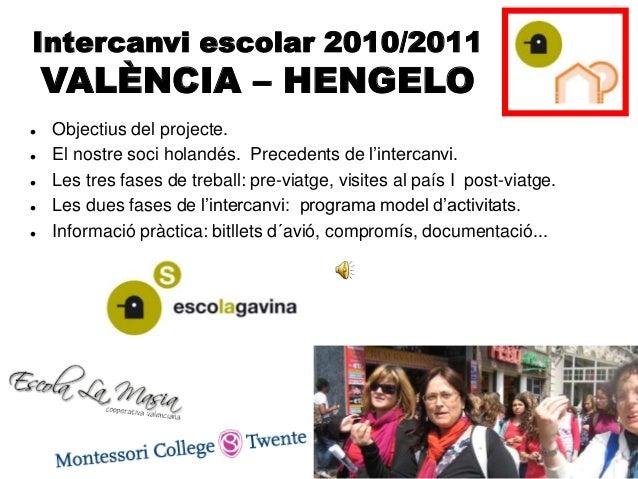 Intercanvi escolar 2010/2011 VALÈNCIA – HENGELO  Objectius del projecte.  El nostre soci holandés. Precedents de l'inter...
