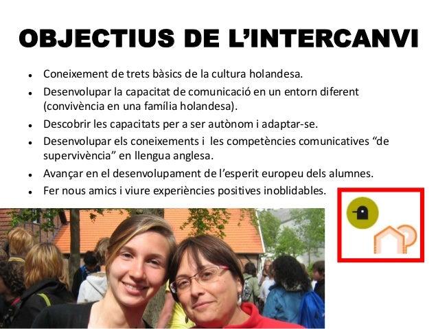 OBJECTIUS DE L'INTERCANVI  Coneixement de trets bàsics de la cultura holandesa.  Desenvolupar la capacitat de comunicaci...