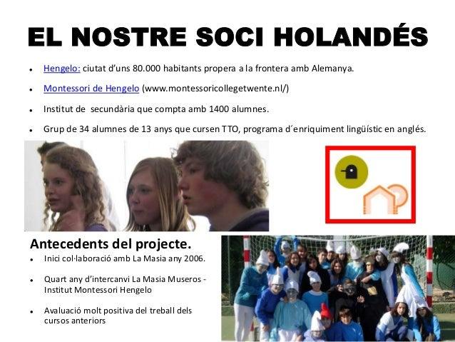 EL NOSTRE SOCI HOLANDÉS Antecedents del projecte.  Inici col·laboració amb La Masia any 2006.  Quart any d'intercanvi La...
