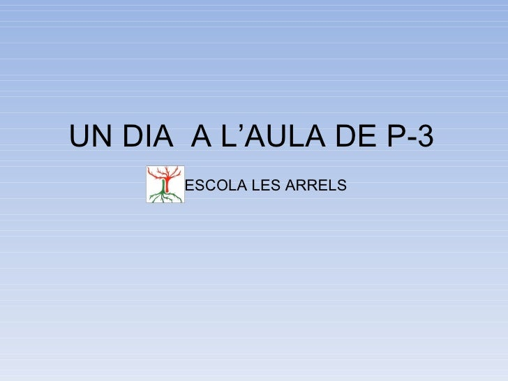 UN DIA  A L'AULA DE P-3 ESCOLA LES ARRELS