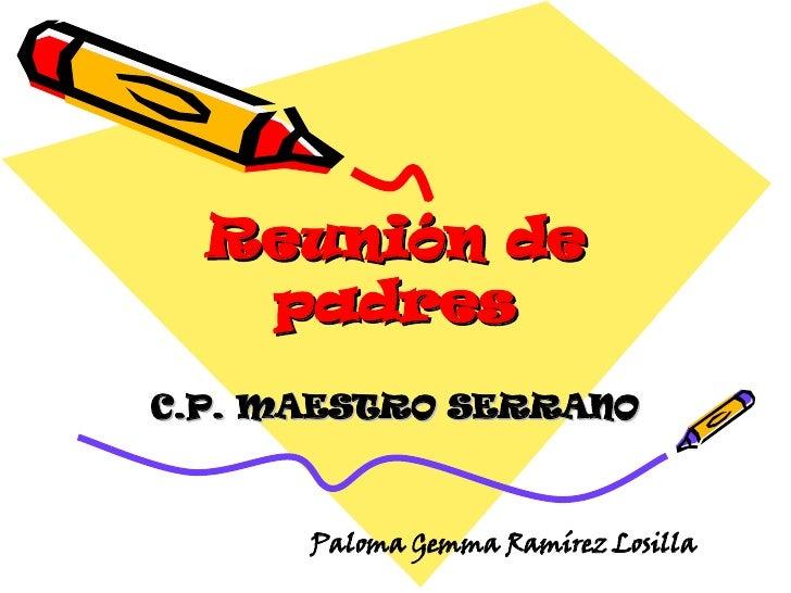 Reunión   de padres C.P. MAESTRO SERRANO Paloma Gemma Ramírez Losilla