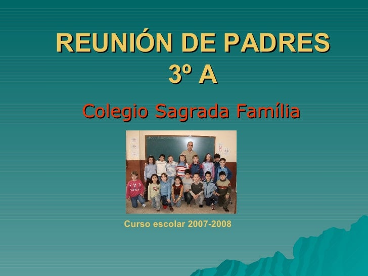 REUNIÓN DE PADRES 3º A Colegio Sagrada Família Curso escolar 2007-2008