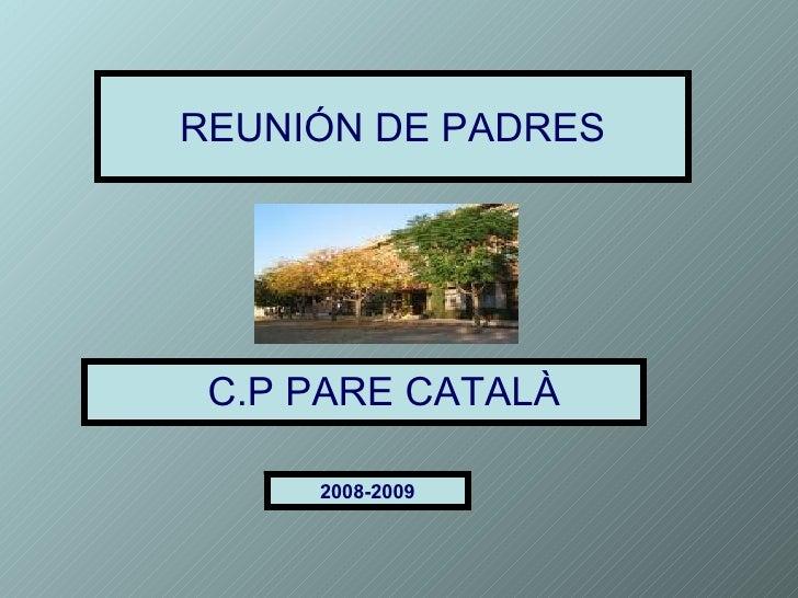 REUNIÓN DE PADRES <ul><ul><li>C.P PARE CATALÀ </li></ul></ul>2008-2009